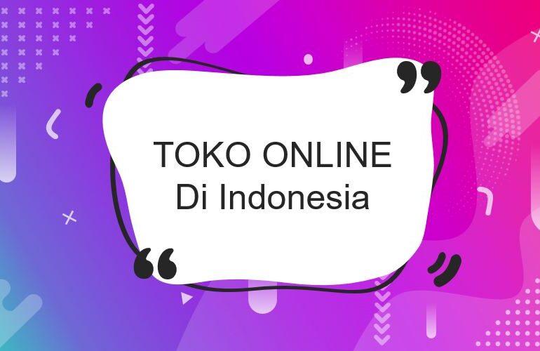 Ini Dia Toko Online Terbaik & Terpercaya di Indonesia